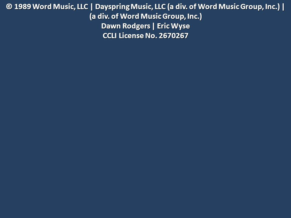© 1989 Word Music, LLC | Dayspring Music, LLC (a div.