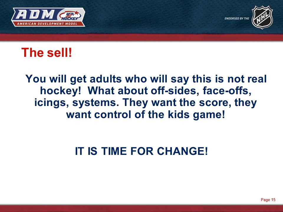 Page 15 The sell. You will get adults who will say this is not real hockey.