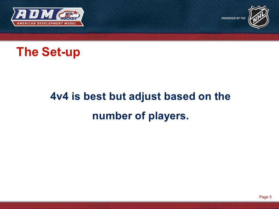 Page 5 The Set-up 4v4 is best but adjust based on the number of players.