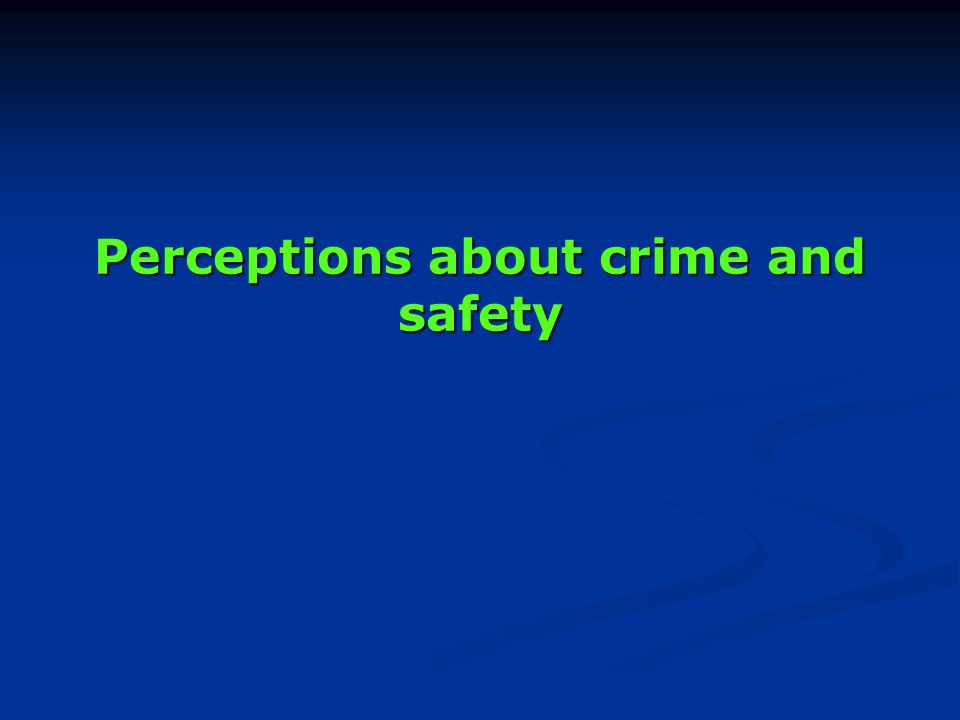 Perceptions about crime and safety