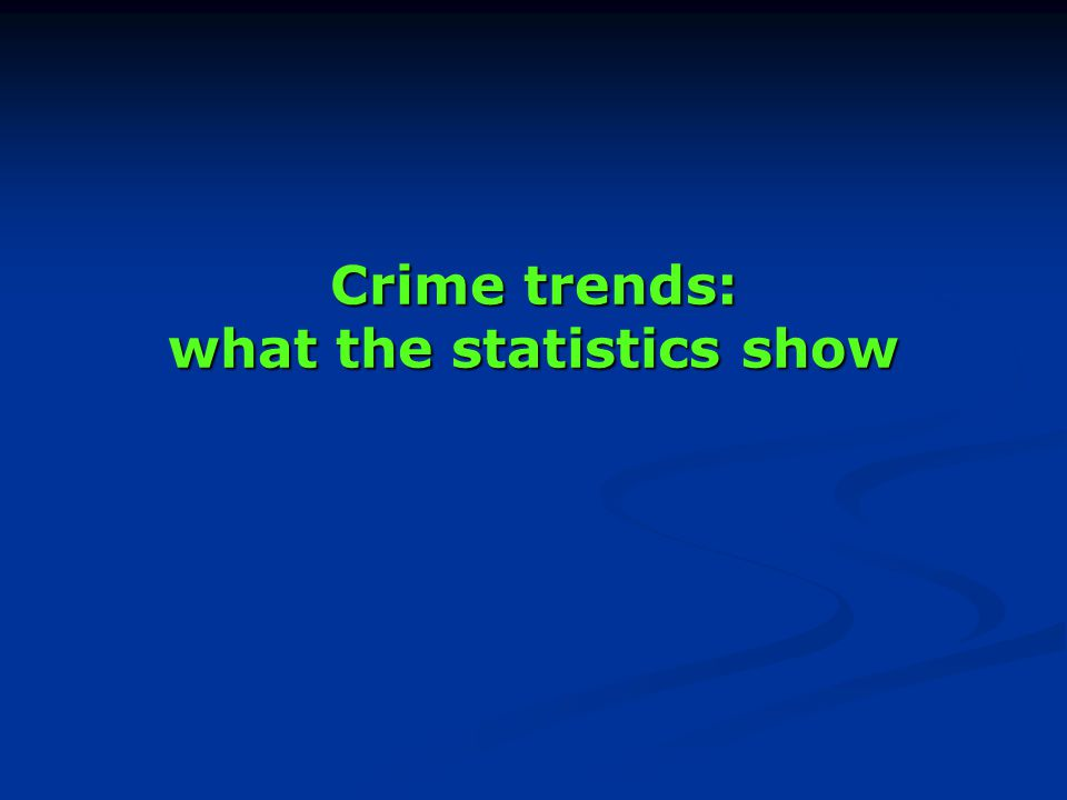 Crime trends: what the statistics show