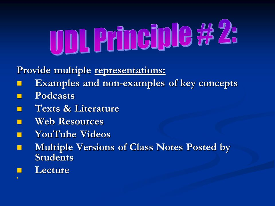 Provide multiple representations: Examples and non-examples of key concepts Examples and non-examples of key concepts Podcasts Podcasts Texts & Literature Texts & Literature Web Resources Web Resources YouTube Videos YouTube Videos Multiple Versions of Class Notes Posted by Students Multiple Versions of Class Notes Posted by Students Lecture Lecture