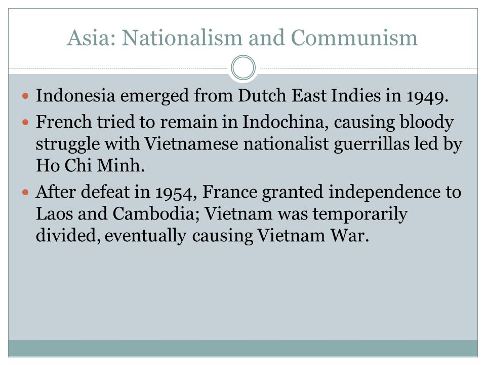 Asia: Nationalism and Communism Indonesia emerged from Dutch East Indies in 1949.