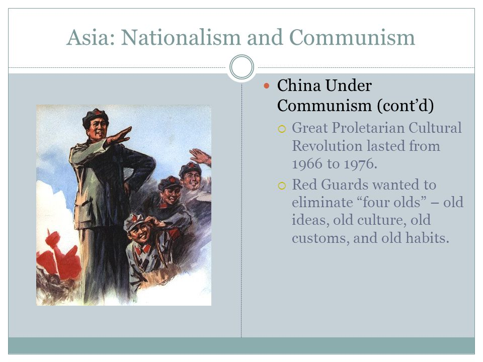 Asia: Nationalism and Communism China Under Communism (cont'd)  Great Proletarian Cultural Revolution lasted from 1966 to 1976.