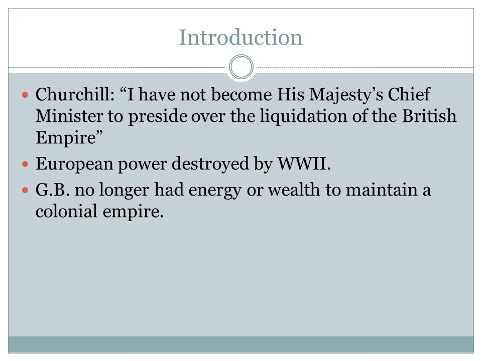 Churchill: I have not become His Majesty's Chief Minister to preside over the liquidation of the British Empire European power destroyed by WWII.