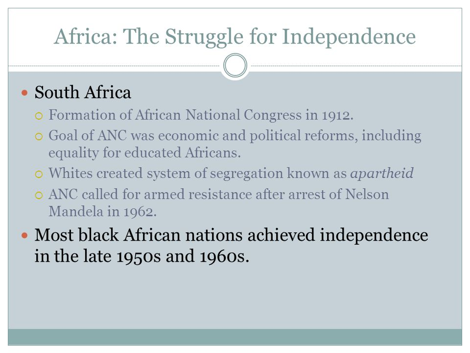 Africa: The Struggle for Independence South Africa  Formation of African National Congress in 1912.