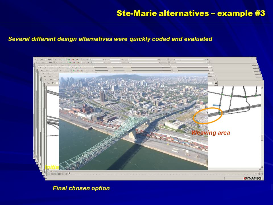 Several different design alternatives were quickly coded and evaluated Ste-Marie alternatives – example #3 Final chosen option Initial freeway option Weaving area