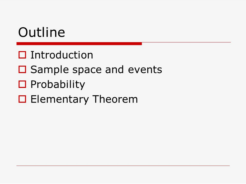 Outline  Introduction  Sample space and events  Probability  Elementary Theorem