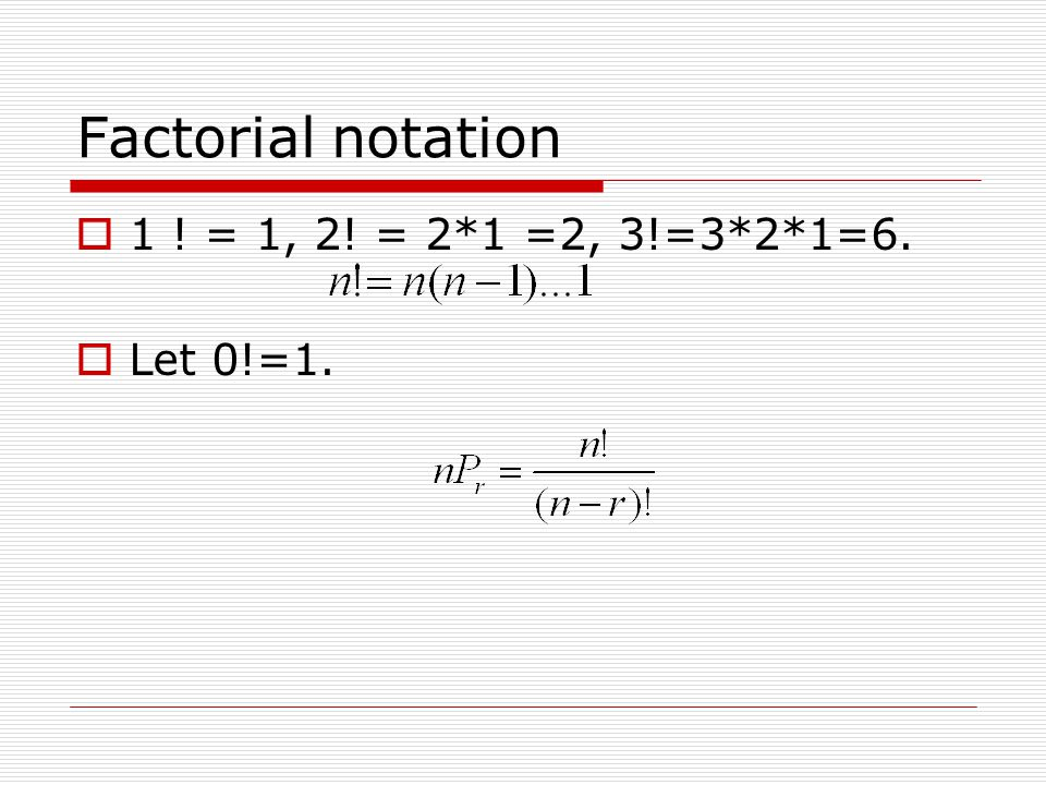 Factorial notation  1 ! = 1, 2! = 2*1 =2, 3!=3*2*1=6.  Let 0!=1.