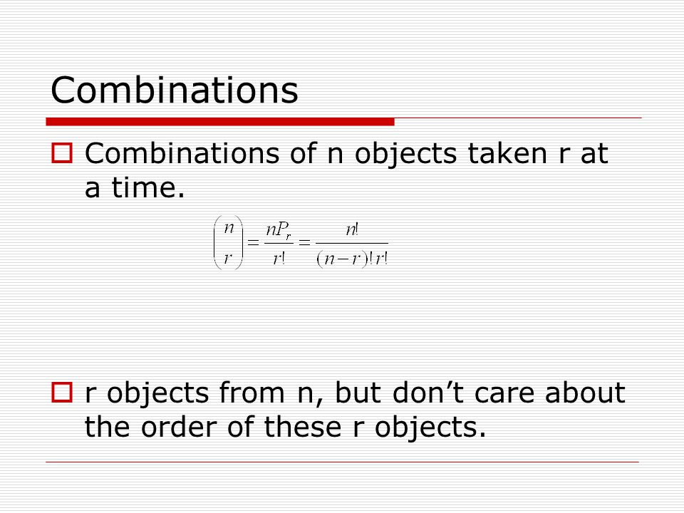 Combinations  Combinations of n objects taken r at a time.