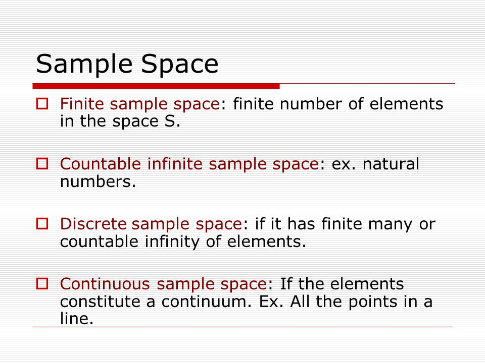Sample Space  Finite sample space: finite number of elements in the space S.