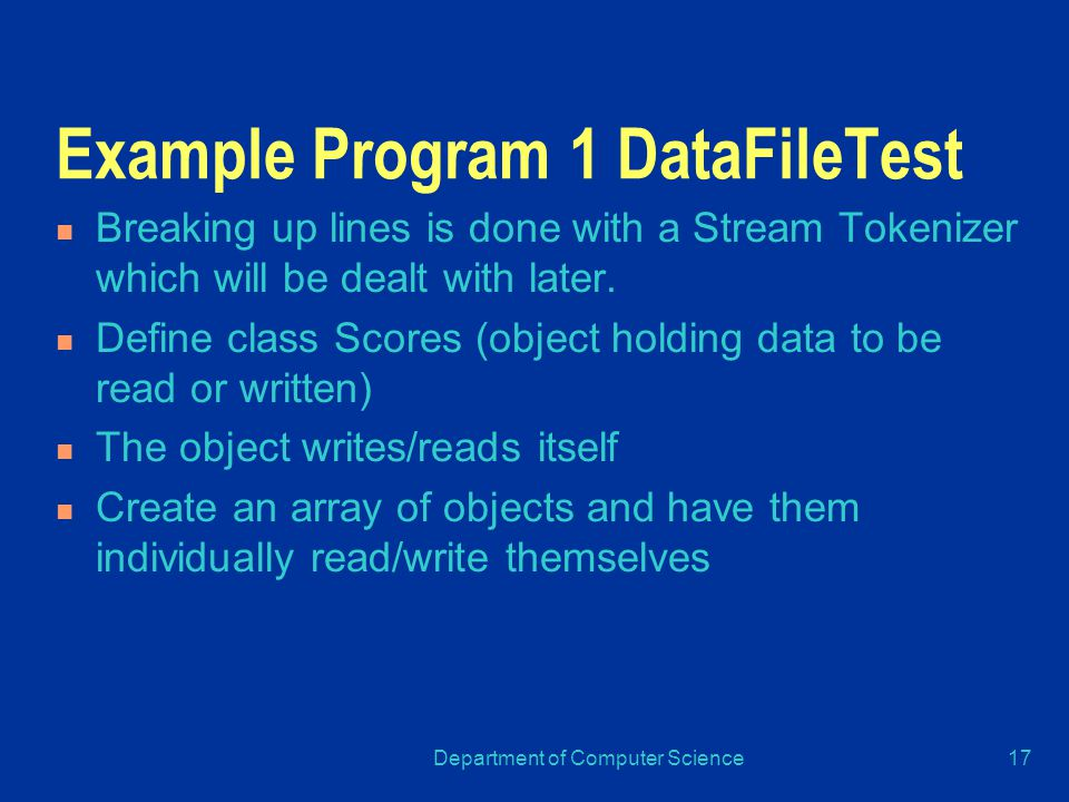 Department of Computer Science17 Example Program 1 DataFileTest Breaking up lines is done with a Stream Tokenizer which will be dealt with later.