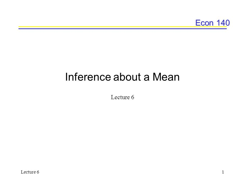 Econ 140 Lecture 61 Inference about a Mean Lecture 6