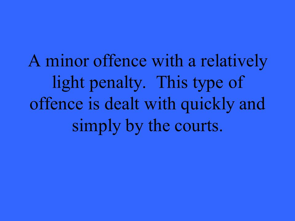 A minor offence with a relatively light penalty.
