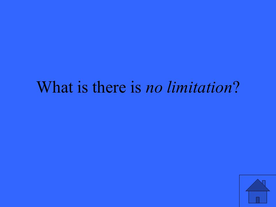 What is there is no limitation