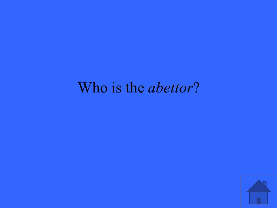 Who is the abettor