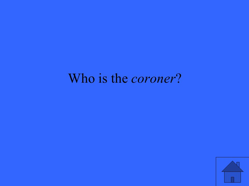 Who is the coroner