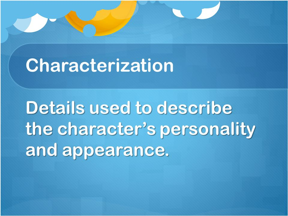 Characterization Details used to describe the character's personality and appearance.