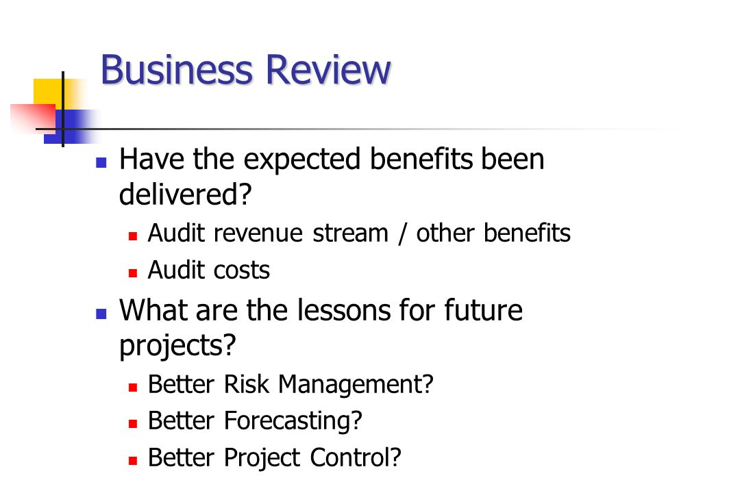 Business Review Have the expected benefits been delivered.