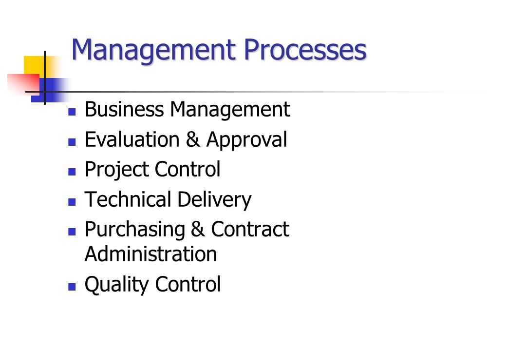 Management Processes Business Management Evaluation & Approval Project Control Technical Delivery Purchasing & Contract Administration Quality Control
