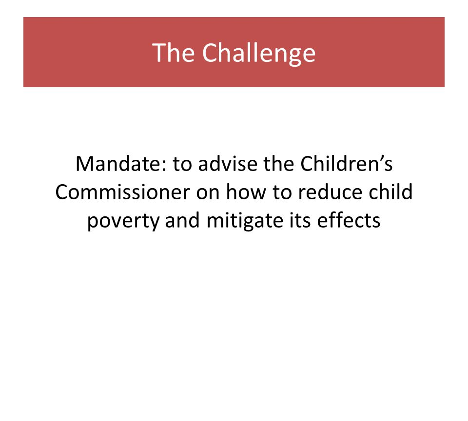 The Challenge Mandate: to advise the Children's Commissioner on how to reduce child poverty and mitigate its effects