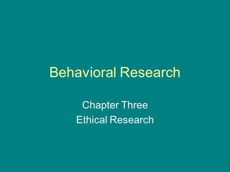 Behavioral Research Chapter Three Ethical Research
