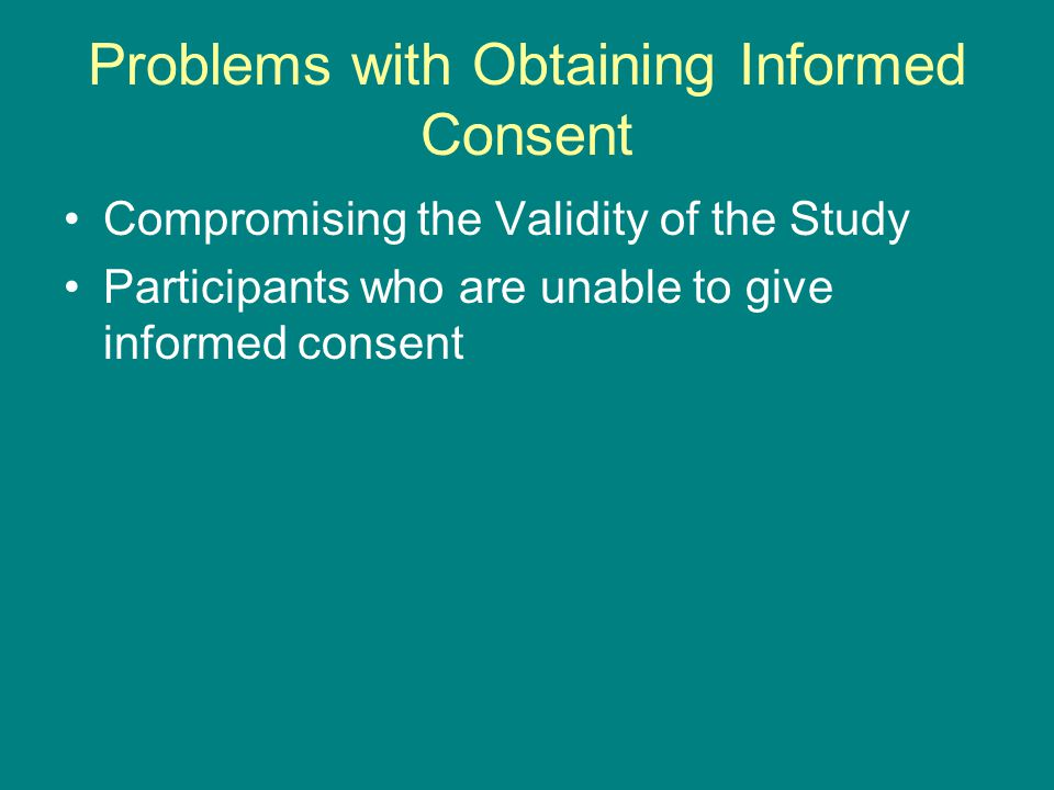 Problems with Obtaining Informed Consent Compromising the Validity of the Study Participants who are unable to give informed consent