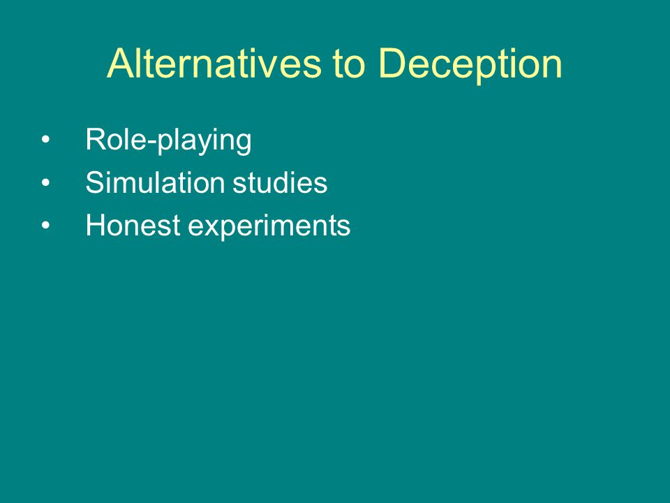Alternatives to Deception Role-playing Simulation studies Honest experiments
