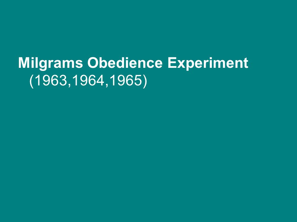 Milgrams Obedience Experiment (1963,1964,1965)