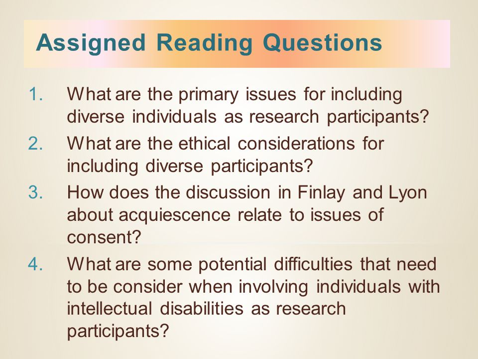 Assigned Reading Questions 1.What are the primary issues for including diverse individuals as research participants.