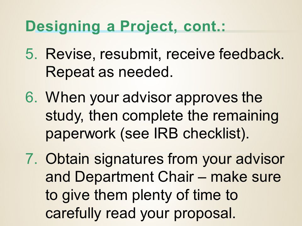 Designing a Project, cont.: 5.Revise, resubmit, receive feedback.