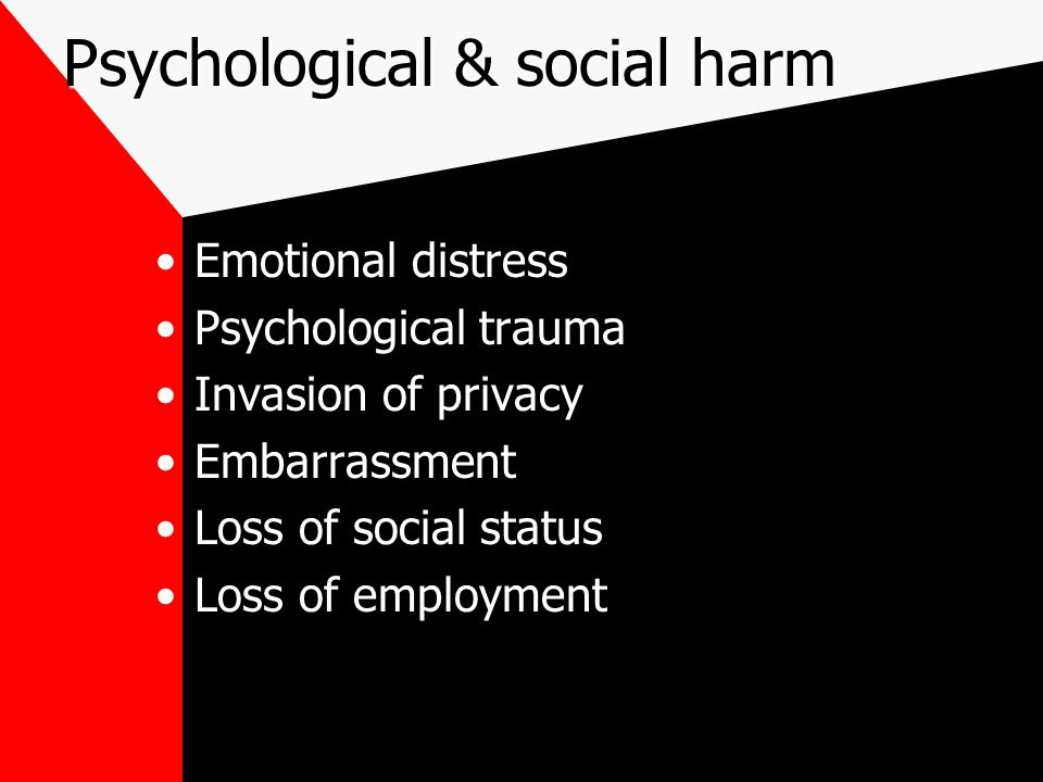 Psychological & social harm Emotional distress Psychological trauma Invasion of privacy Embarrassment Loss of social status Loss of employment