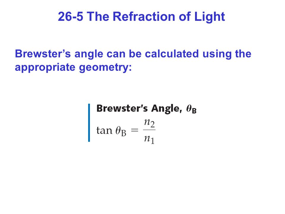 26-5 The Refraction of Light Brewster's angle can be calculated using the appropriate geometry: