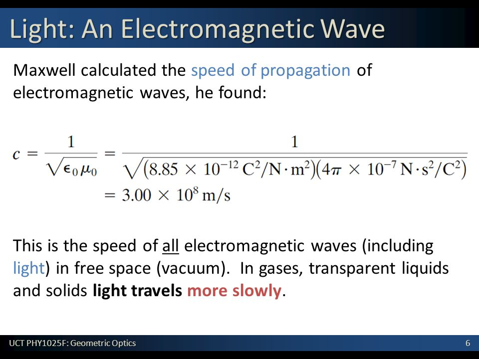 6 UCT PHY1025F: Geometric Optics This is the speed of all electromagnetic waves (including light) in free space (vacuum).