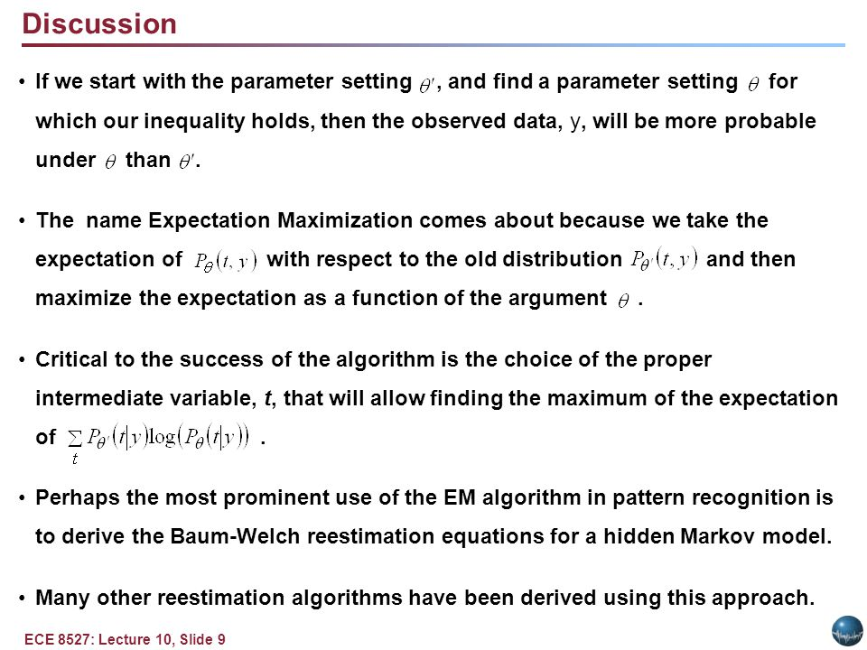 ECE 8527: Lecture 10, Slide 9 Discussion If we start with the parameter setting, and find a parameter setting for which our inequality holds, then the observed data, y, will be more probable under than.