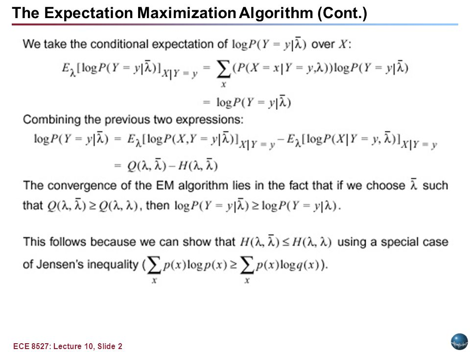 ECE 8527: Lecture 10, Slide 2 The Expectation Maximization Algorithm (Cont.)