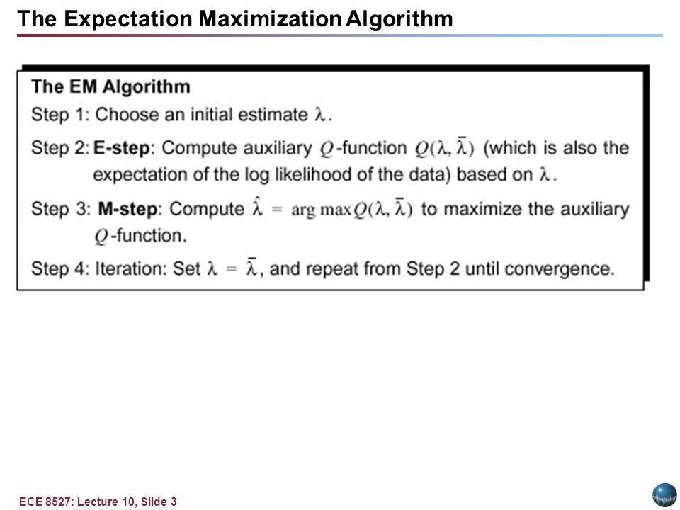 ECE 8527: Lecture 10, Slide 3 The Expectation Maximization Algorithm