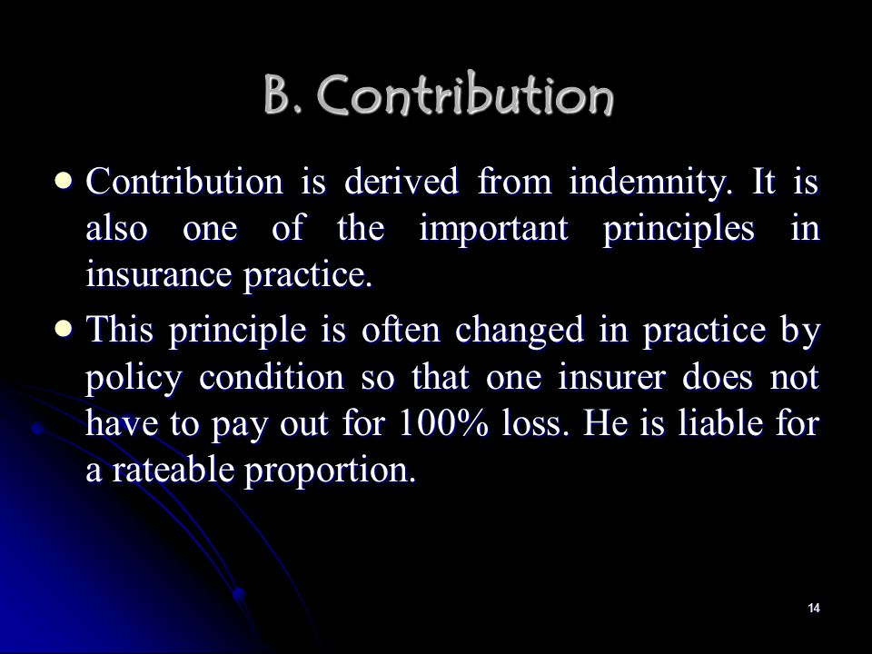 14 B. Contribution Contribution is derived from indemnity.
