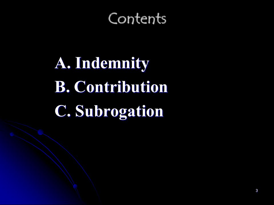 3 Contents A. Indemnity B. Contribution C. Subrogation