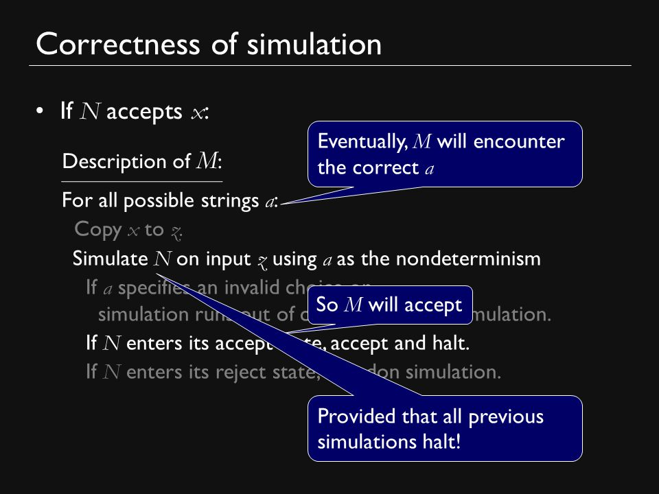 Correctness of simulation If N accepts x : For all possible strings a : Copy x to z.