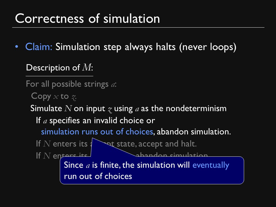 Correctness of simulation Claim: Simulation step always halts (never loops) For all possible strings a : Copy x to z.
