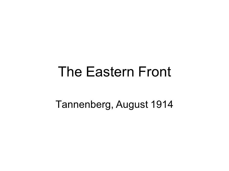 The Eastern Front Tannenberg, August 1914