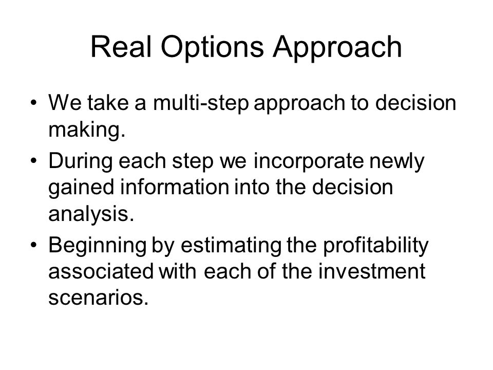 We take a multi-step approach to decision making.