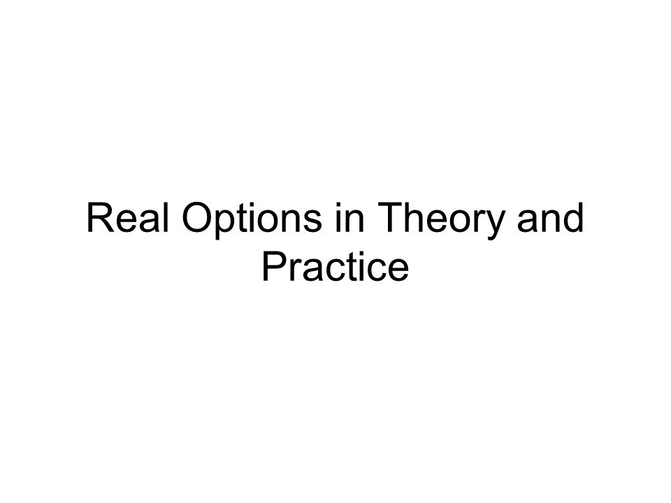 Real Options in Theory and Practice