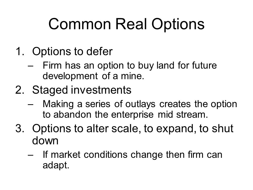 Common Real Options 1.Options to defer –Firm has an option to buy land for future development of a mine.