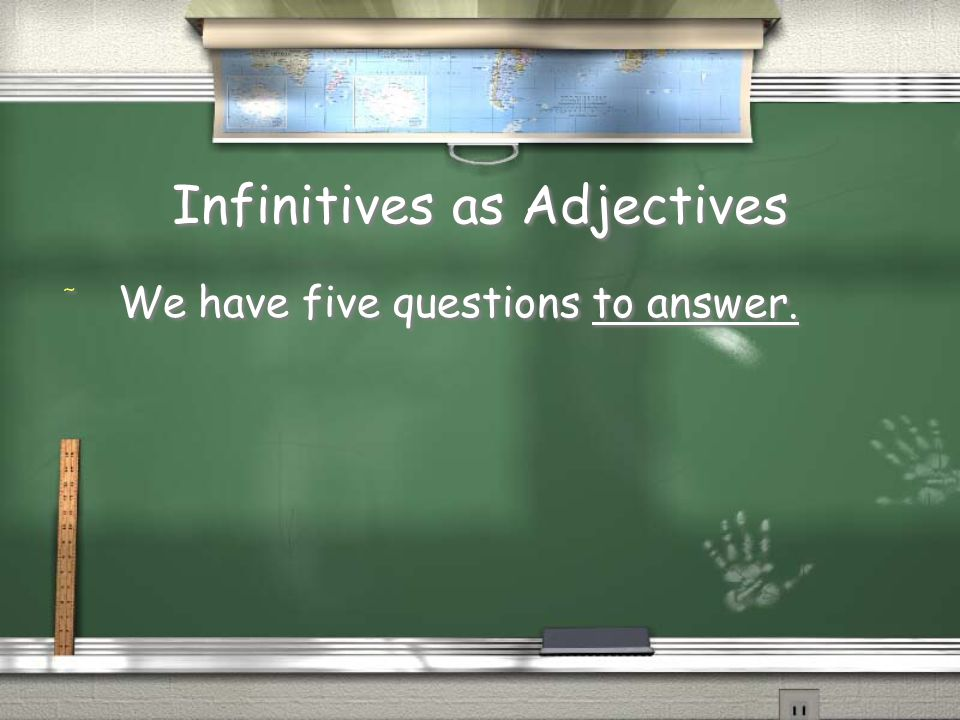 Infinitives as Adjectives / We have five questions to answer.