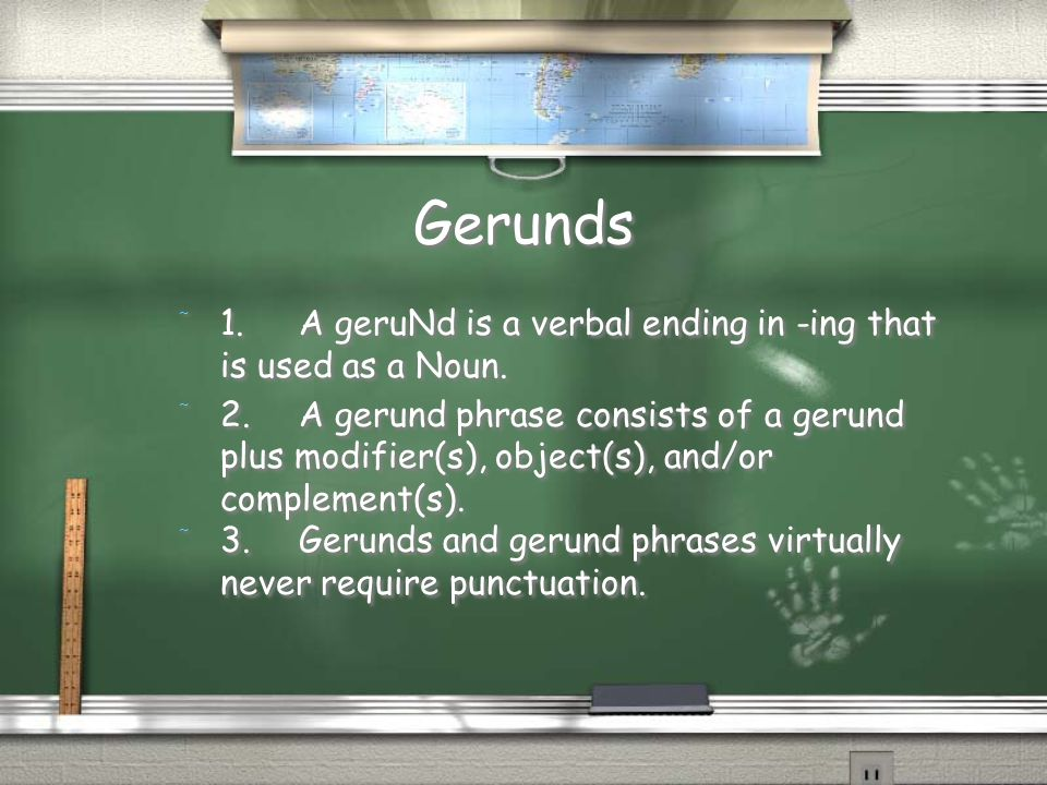 Gerunds / 1.A geruNd is a verbal ending in -ing that is used as a Noun.