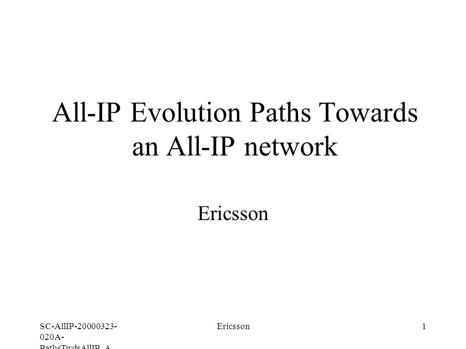 SC-AllIP A- PathsTwdsAllIP_A Ericsson1 All-IP Evolution Paths Towards an All-IP network Ericsson
