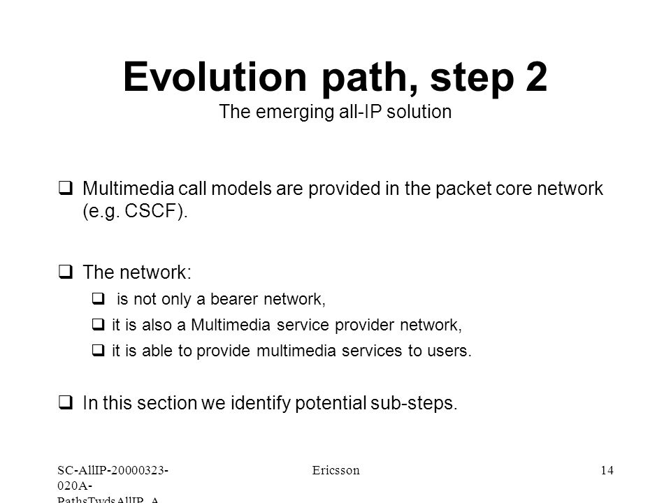 SC-AllIP A- PathsTwdsAllIP_A Ericsson14 Evolution path, step 2 The emerging all-IP solution  Multimedia call models are provided in the packet core network (e.g.
