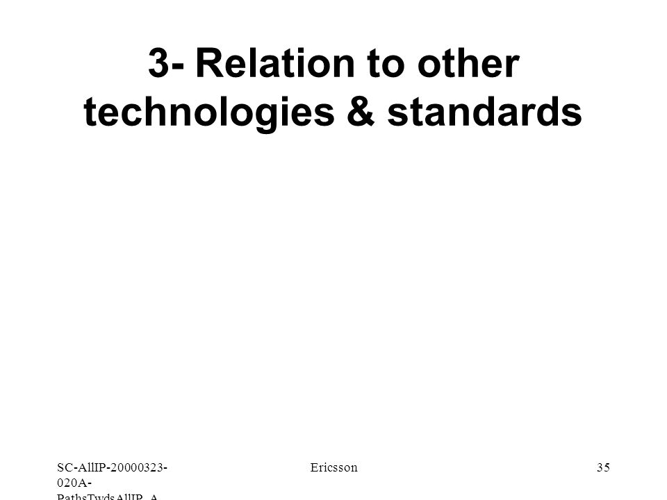 SC-AllIP A- PathsTwdsAllIP_A Ericsson35 3- Relation to other technologies & standards